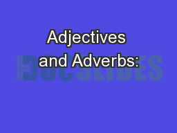 Adjectives and Adverbs: