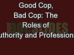 Good Cop, Bad Cop: The Roles of Authority and Professionali