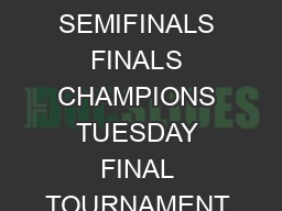 P CT P CT P CT QUARTERFINALS SEMIFINALS FINALS CHAMPIONS TUESDAY FINAL TOURNAMENT  P CT P CT P CT P CT P CT
