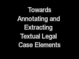 Towards Annotating and Extracting Textual Legal Case Elements PDF document - DocSlides