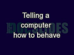 Telling a computer how to behave PowerPoint PPT Presentation