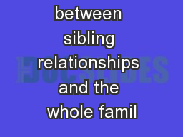 The links between sibling relationships and the whole famil