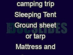 Camping Equipment Checklist Use this checklist to help you pack for your camping trip Sleeping Tent Ground sheet or tarp Mattress and air pump or sleeping pad Light bed sheet Sleeping bags or warm bl