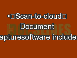 •Scan-to-cloud— Document Capturesoftware included•