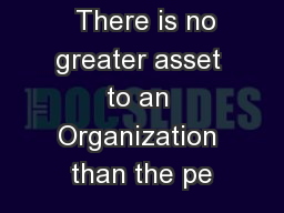 There is no greater asset to an Organization than the pe