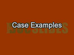 Case Examples PowerPoint PPT Presentation