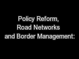 Policy Reform, Road Networks and Border Management: