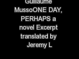 Guillaume MussoONE DAY, PERHAPS a novel Excerpt translated by Jeremy L