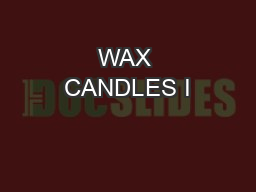 WAX CANDLES I PowerPoint PPT Presentation