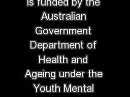 headspace National Youth Mental Health Foundation Ltd is funded by the Australian Government Department of Health and Ageing under the Youth Mental Health Initiative Program Cannabis comes in a numbe