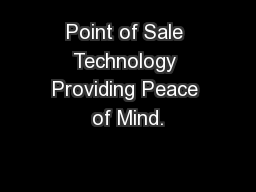 Point of Sale Technology Providing Peace of Mind.