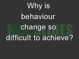 Why is behaviour change so difficult to achieve? PowerPoint PPT Presentation