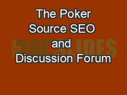 The Poker Source SEO and Discussion Forum PDF document - DocSlides