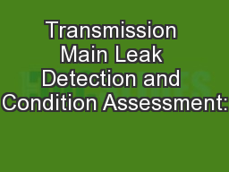 Transmission Main Leak Detection and Condition Assessment: PowerPoint PPT Presentation