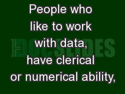 People who like to work with data, have clerical or numerical ability,