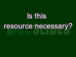 Is this resource necessary?