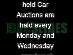 When are the Car Auctions held Car Auctions are held every Monday and Wednesday evening at