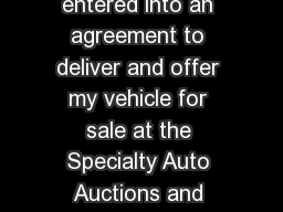 At the time of signing this contract I have entered into an agreement to deliver and offer my vehicle for sale at the Specialty Auto Auctions and Sales for the reserve price stated