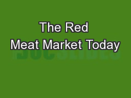 The Red Meat Market Today PowerPoint PPT Presentation