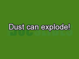 Dust can explode!