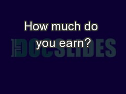 How much do you earn? PowerPoint PPT Presentation