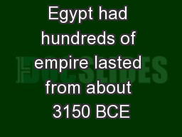 ruler. Ancient Egypt had hundreds of empire lasted from about 3150 BCE