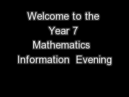 Welcome to the Year 7 Mathematics  Information  Evening