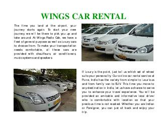 WINGS CAR RENTAL The time you land at the airport your journey starts again To start your new journey we will be there to pick you up and take around At Wings Radio Cab we have fleet of general purpo