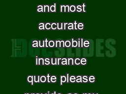 Auto Insurance Quote Request For the fastest and most accurate automobile insurance quote please provide as mu ch information possible in the form below