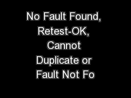No Fault Found, Retest-OK, Cannot Duplicate or Fault Not Fo PowerPoint PPT Presentation