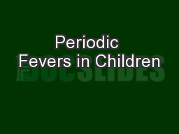 Periodic Fevers in Children PowerPoint PPT Presentation