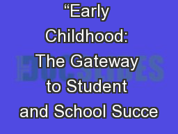 """Early Childhood: The Gateway to Student and School Succe"