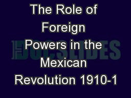 The Role of Foreign Powers in the Mexican Revolution 1910-1