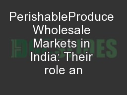 PerishableProduce Wholesale Markets in India: Their role an