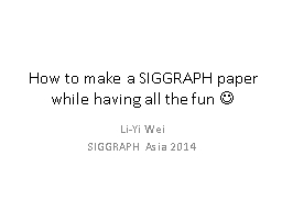How to make a SIGGRAPH paper while having all the fun