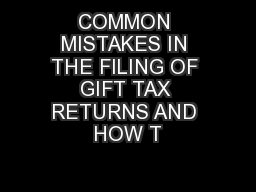 COMMON MISTAKES IN THE FILING OF GIFT TAX RETURNS AND HOW T PowerPoint PPT Presentation