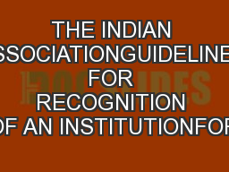 THE INDIAN ASSOCIATIONGUIDELINES FOR RECOGNITION OF AN INSTITUTIONFOR PowerPoint PPT Presentation
