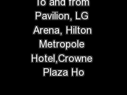 To and from Pavilion, LG Arena, Hilton Metropole Hotel,Crowne Plaza Ho