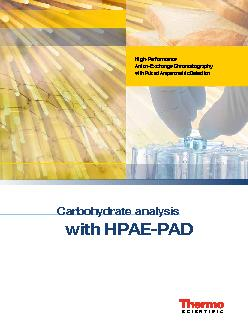 Carbohydrate analysis with HPAEPAD HighPerformance AnionExchange Chromatography with Pulsed Amperometric Detection  Carbohydrate Analysis by HPAEPAD Carbohydrates play vital roles in a variety of bio