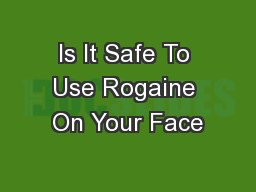 Is It Safe To Use Rogaine On Your Face