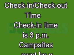 Check-in/Check-out Time    Check-in time is 3 p.m. Campsites must be v