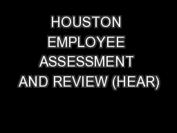 HOUSTON EMPLOYEE ASSESSMENT AND REVIEW (HEAR) PowerPoint PPT Presentation