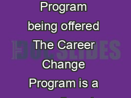 Career Change Program Intake FAQs  August  Why is the Career Change Program being offered The Career Change Program is a recruitment initiative aimed at assisting schools who have had difficulty in a