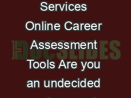 North Carolina AT State University  Office of Career Services Online Career Assessment Tools Are you an undecided major or not sure what you really want to do because your list is long Are you a prof PowerPoint PPT Presentation