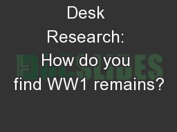 Desk Research: How do you find WW1 remains?