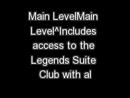 Main LevelMain Level^Includes access to the Legends Suite Club with al PowerPoint PPT Presentation