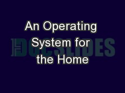 An Operating System for the Home