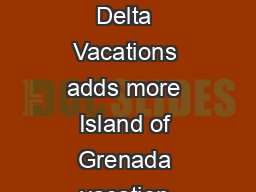 FOR IMMEDIATE RELEASE Delta Vacations adds more Island of Grenada vacation bookings available Nov