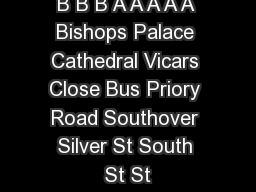 B B B A A A A A Bishops Palace Cathedral Vicars Close Bus Priory Road Southover Silver St South St St