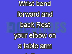 Simple exercises Wrist bend forward and back Rest your elbow on a table arm pointing up wrist straight